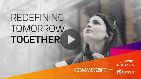 CommScope, ARRIS and Ruckus join forces – Redefining