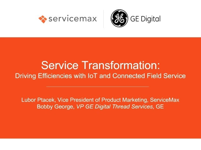 Service Transformation at GE: Driving Efficiencies with IoT and Connected Field Service