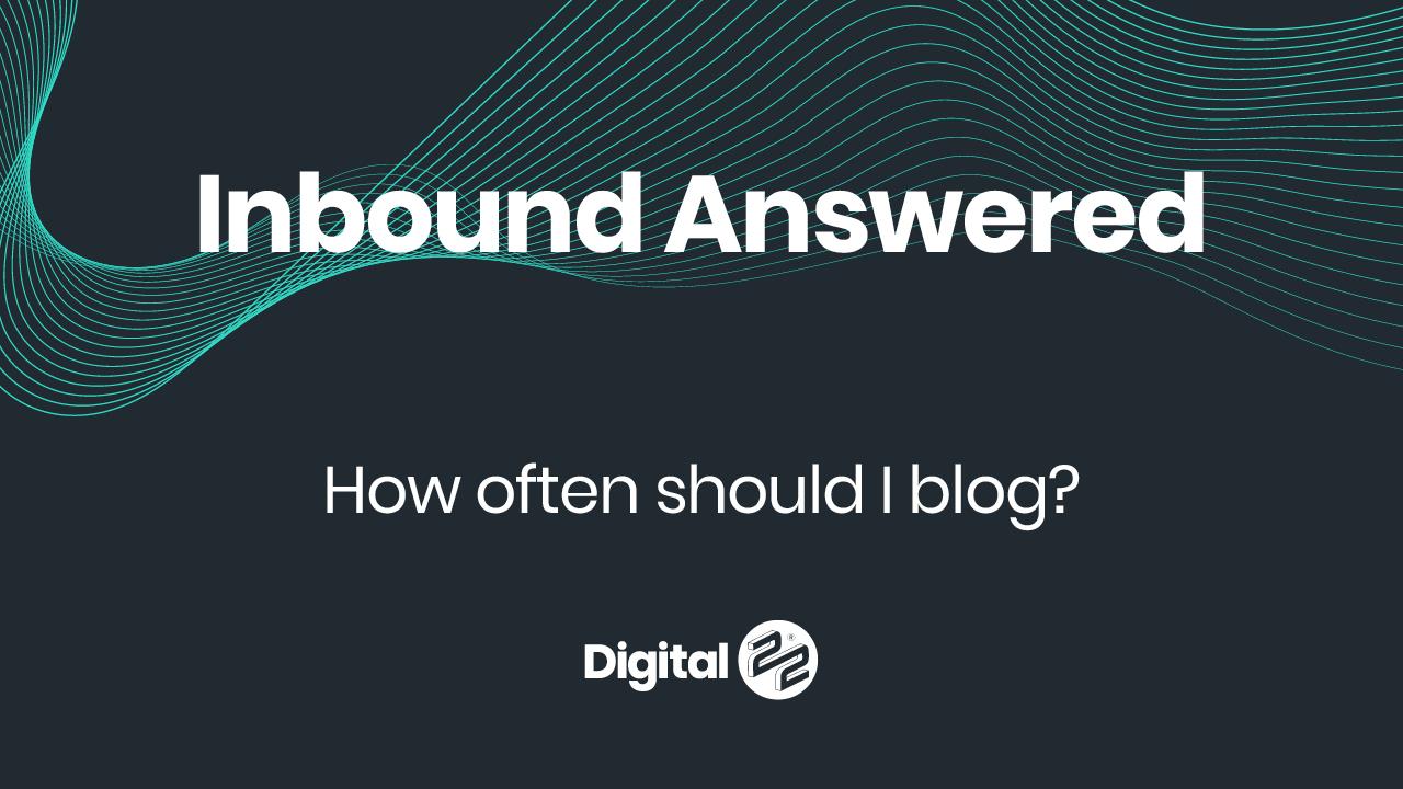 Inbound Answered - How Often Should I Blog?