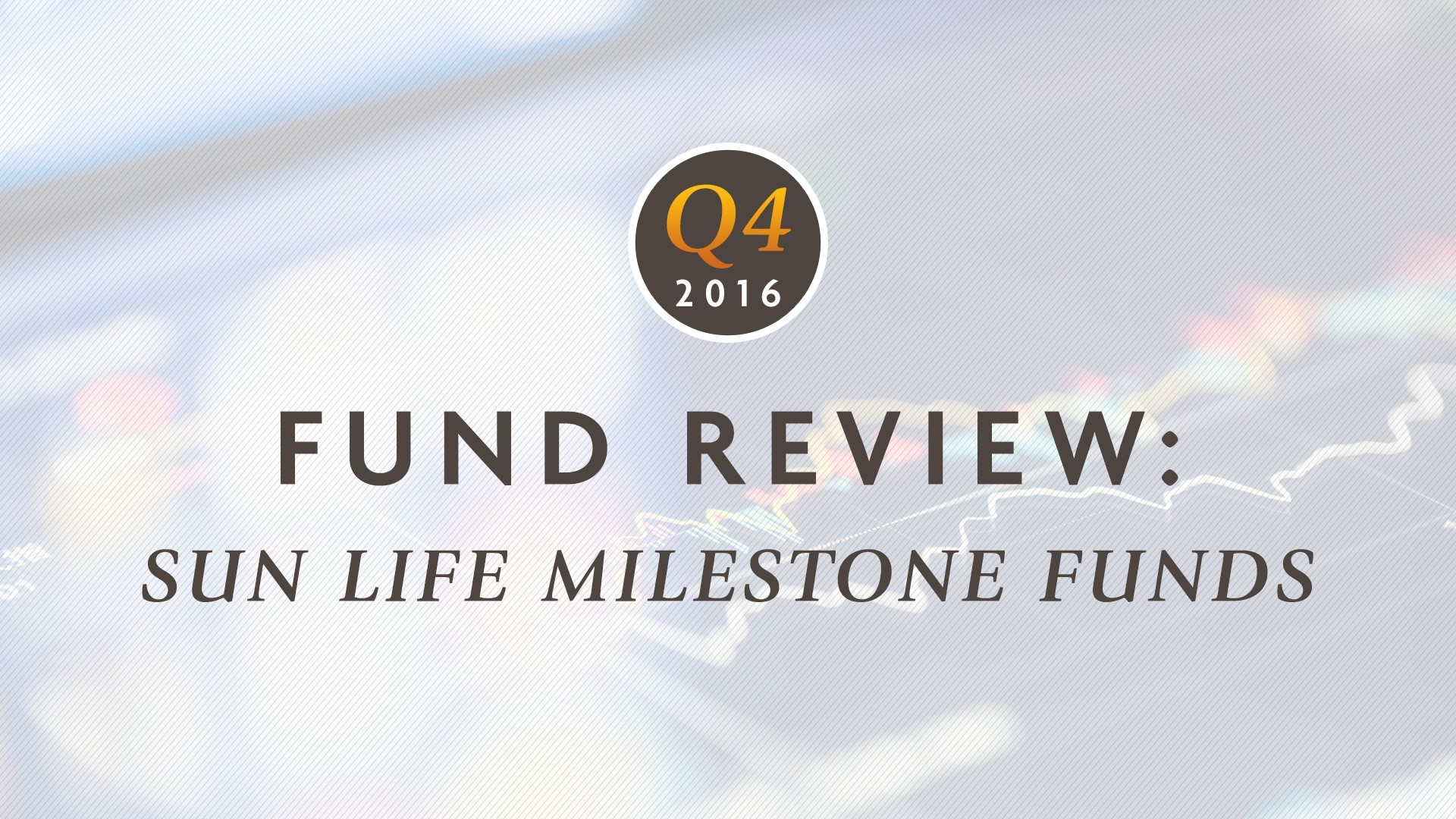 Q4 2016 | Fund review: Sun Life Milestone Funds