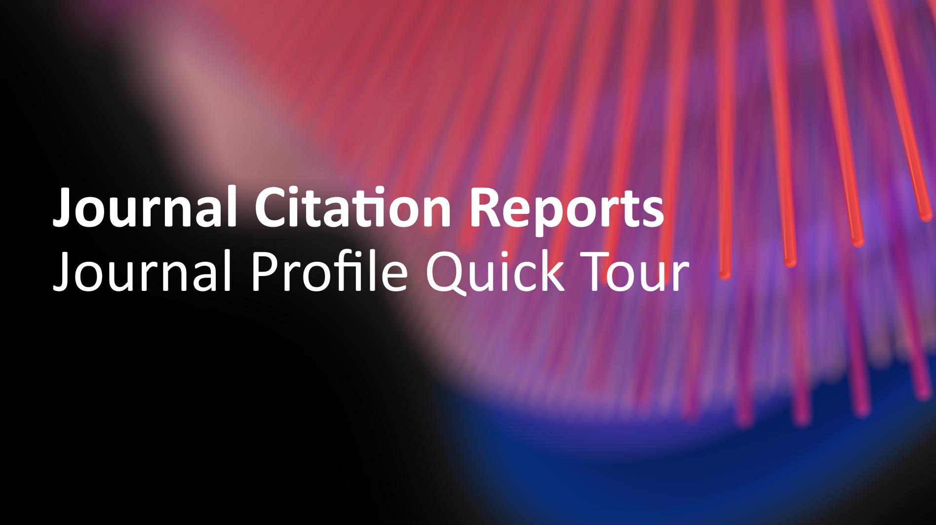 Journal Citation Reports: Journal Profile Quick Tour