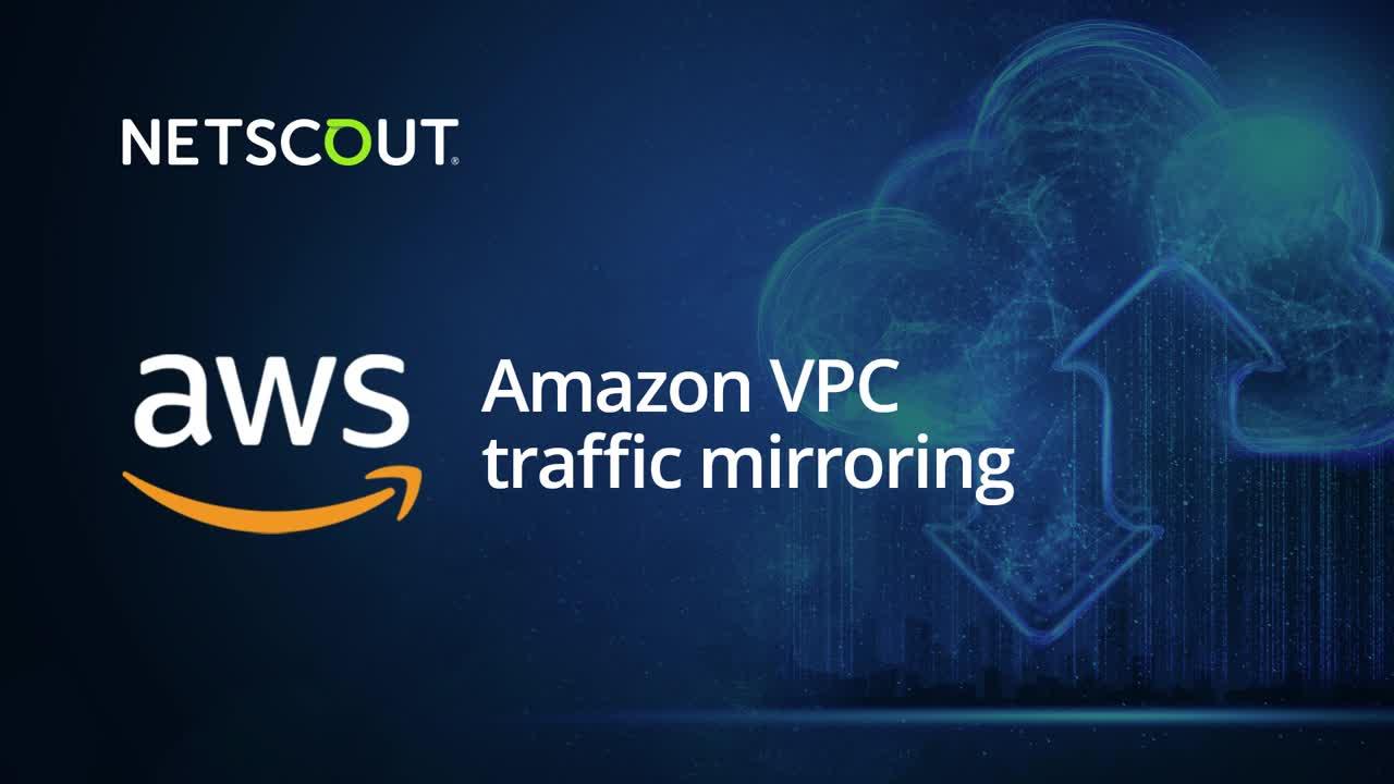 Amazon VPC Traffic Mirroring With NETSCOUT