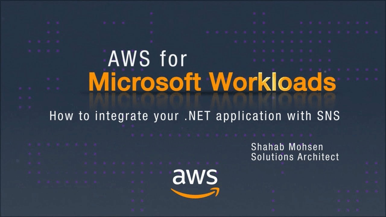 AWS for Microsoft Workloads: How to Integrate Your .NET Application with SNS