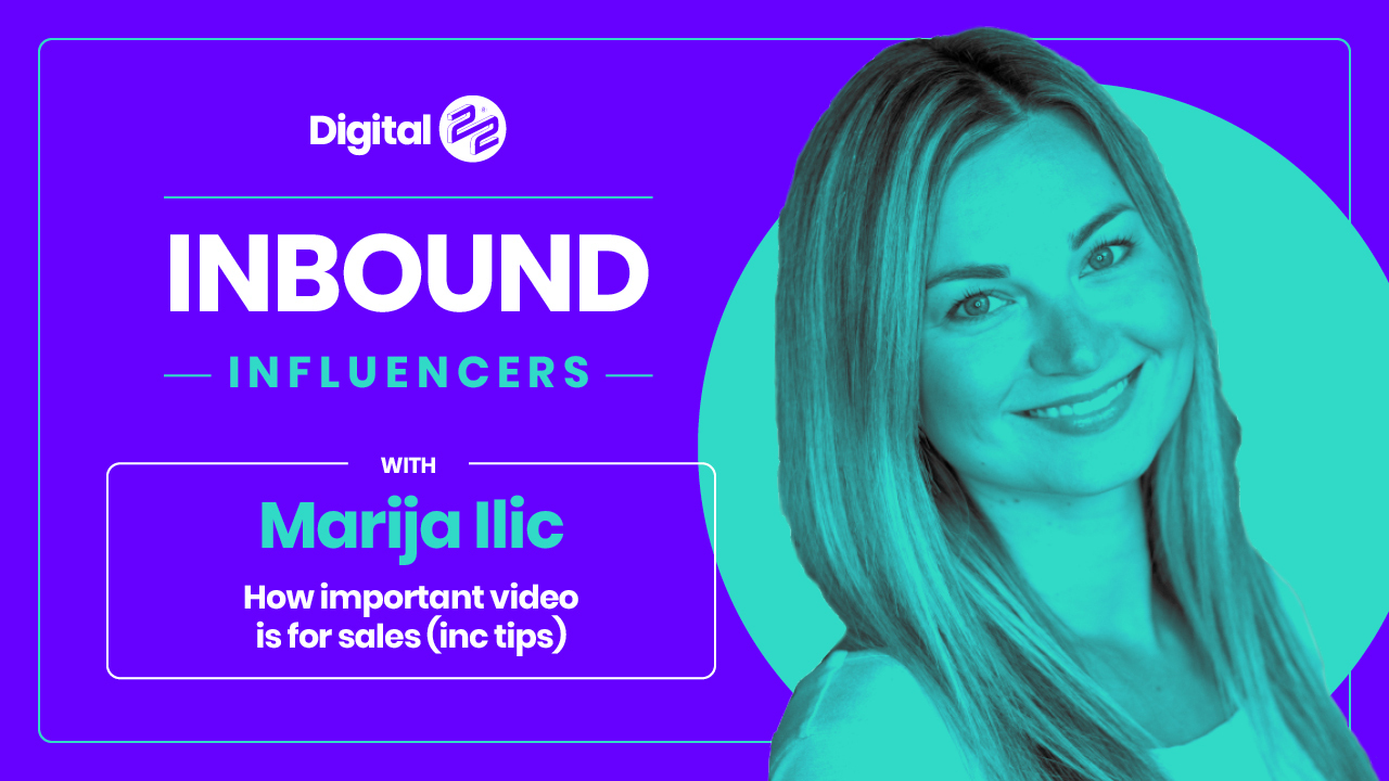 INBOUND INFLUENCERS: How important video is for sales (and loads of tips) with Maria Ilic