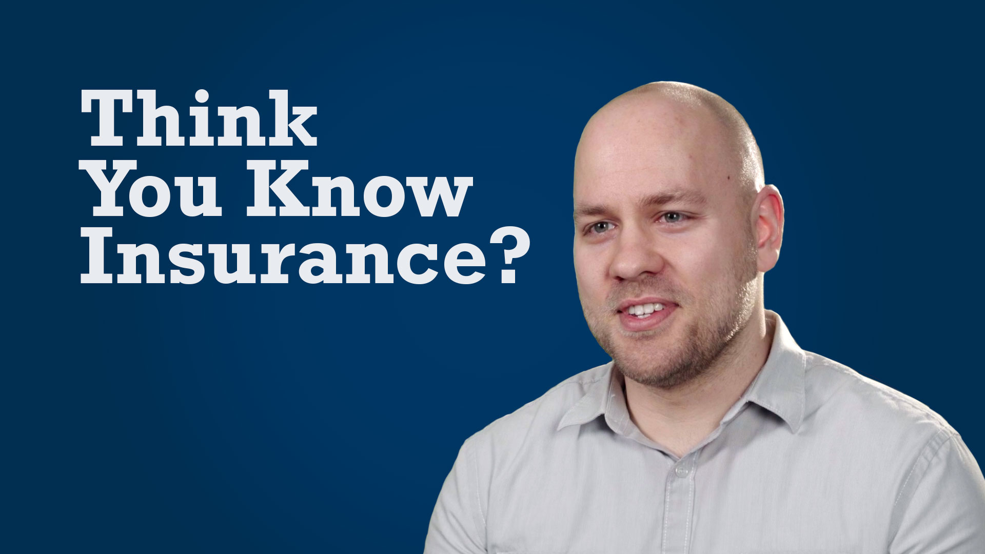 Think You Know Insurance?