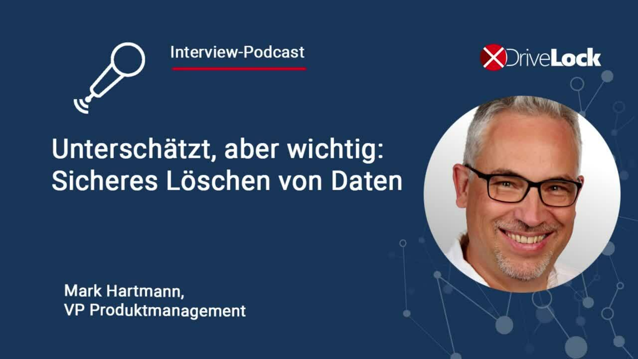 Drivelock-Podcast-Sicheres-Loeschen-von-Daten-Mark-Hartmann-IT-Sicherheit
