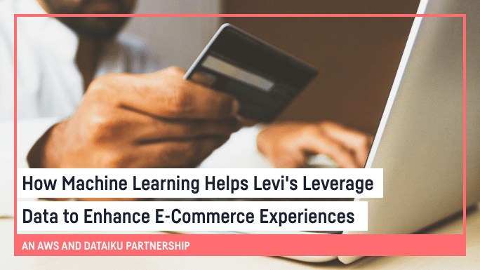How Machine Learning Helps Levi's Leverage Data to Enhance E-Commerce Experiences