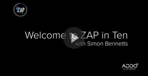 ZAP in Ten - Welcome