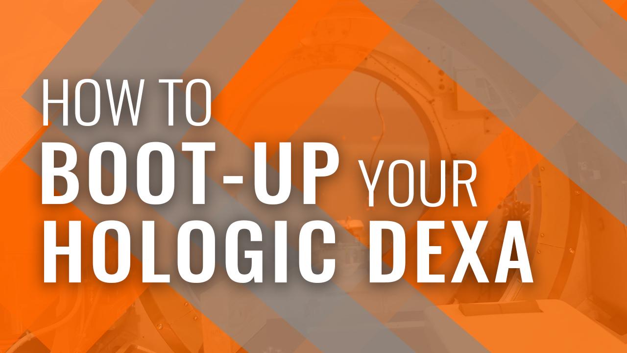 Hologic Boot-Up Your Hologic DEXA
