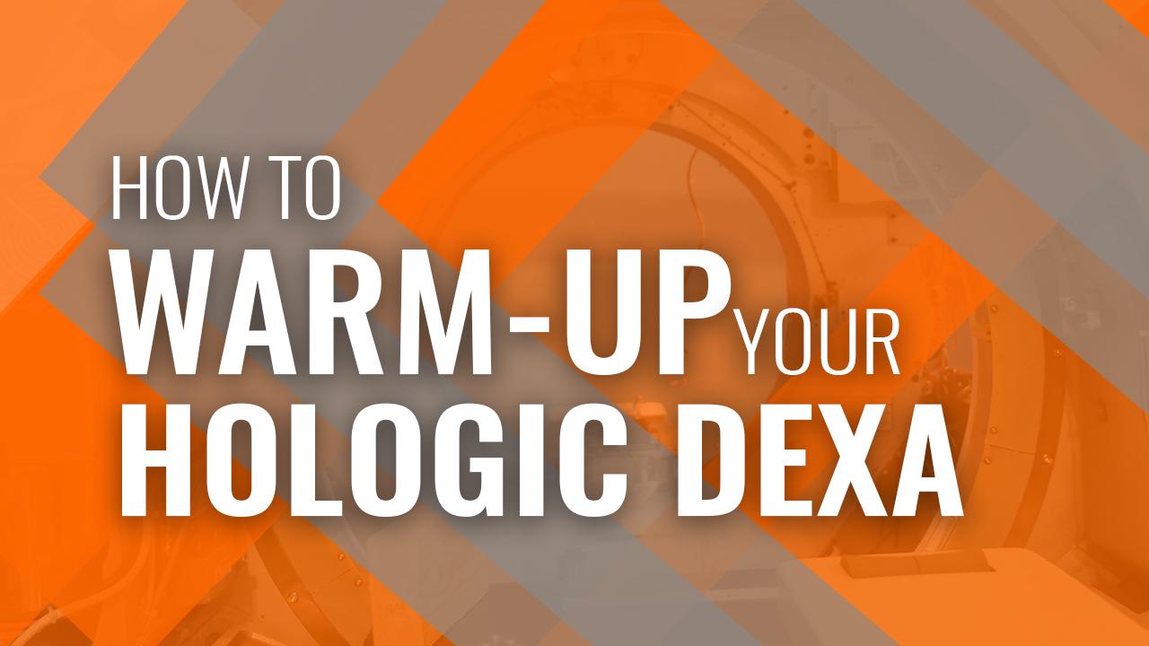 Proper Warm Up for Hologic DEXA