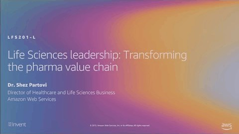 AWS re:Invent 2019: Life Sciences leadership: Transforming the pharma value chain