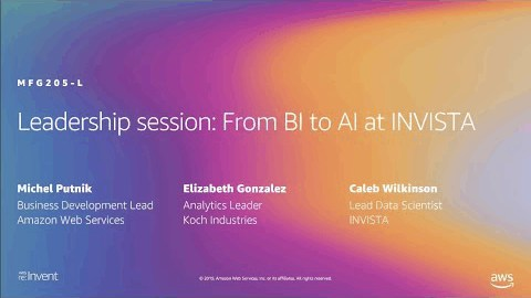 AWS re:Invent 2019: Leadership session: From BI to AI at INVISTA