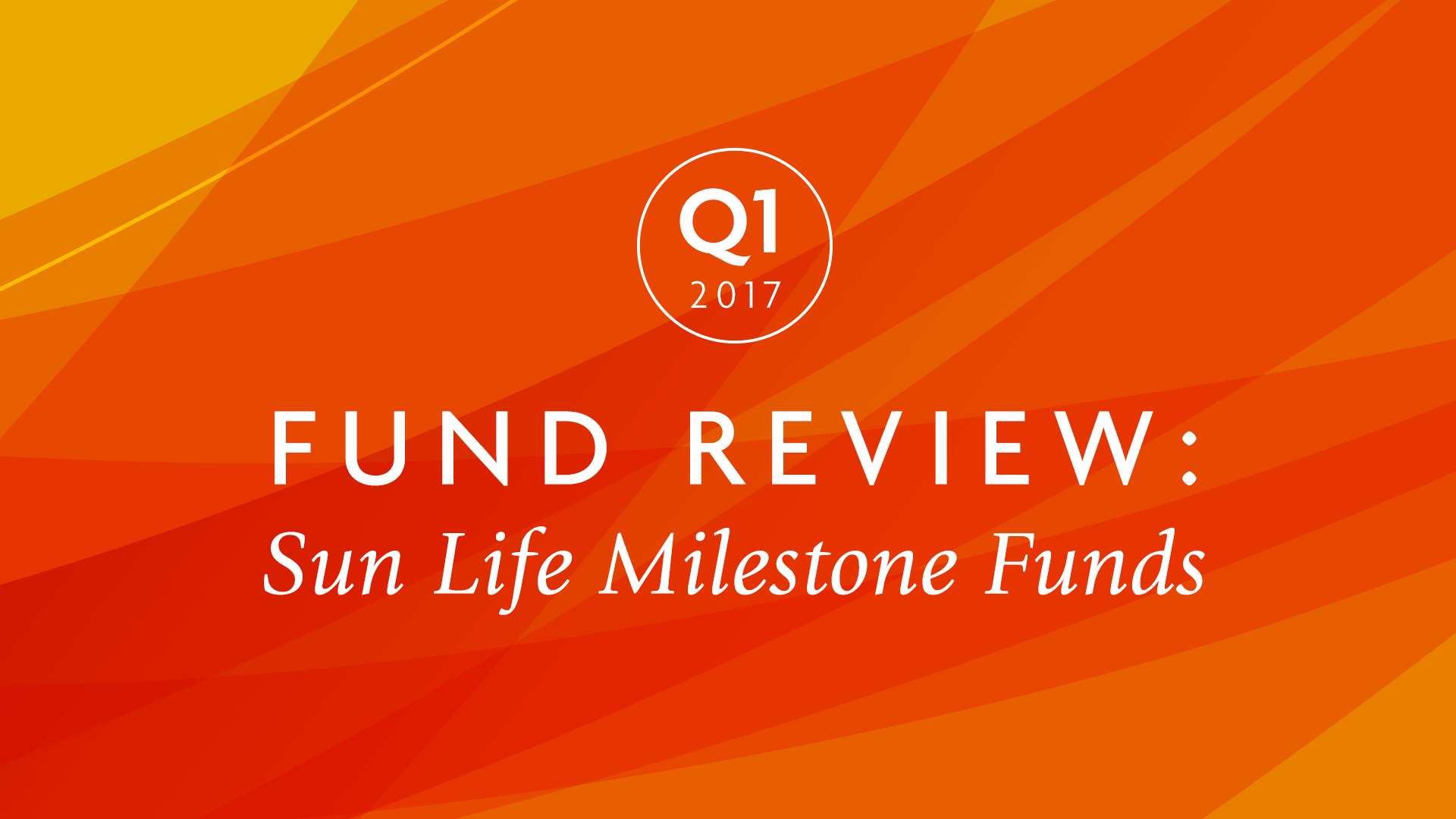 Q1 2017 | Fund review: Sun Life Milestone Funds