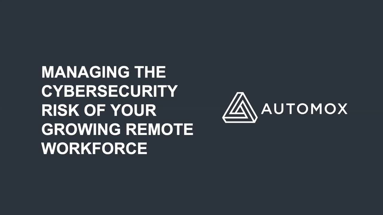Managing the Cybersecurity Risk of Your Growing Remote Workforce Webinar