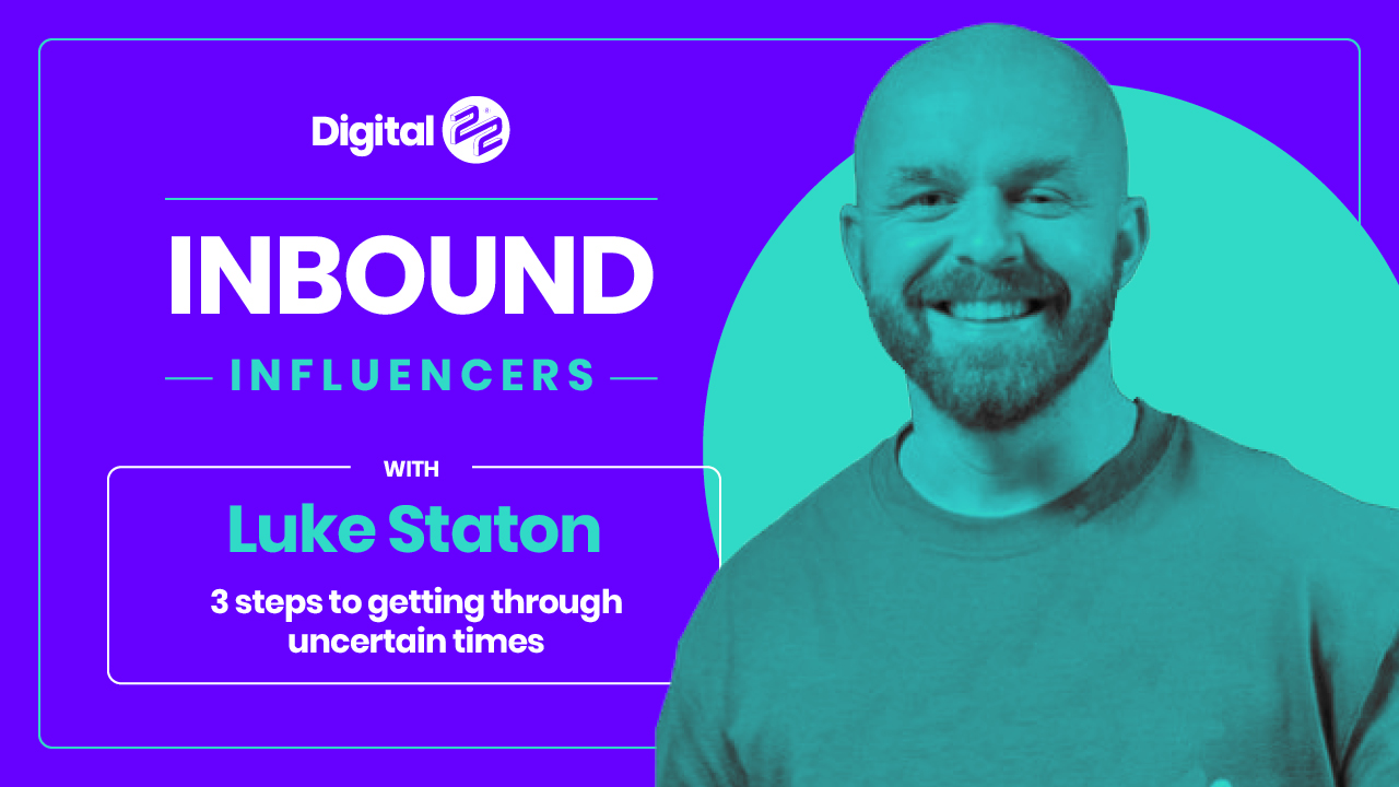Inbound influencers with Luke Staton: 3 steps to getting through uncertain times