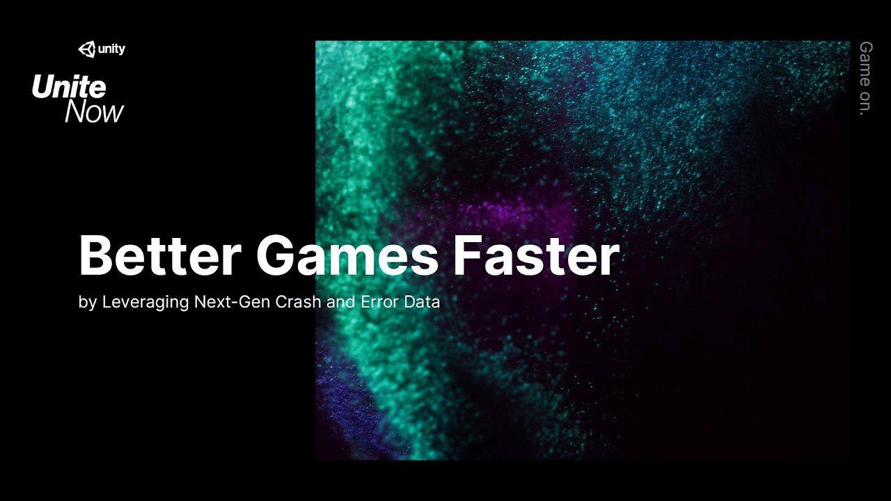 Deliver Better Games Faster by Leveraging Next-Gen Crash and Error Data - Unite Now