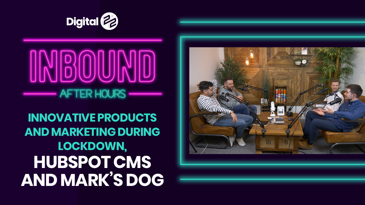 INBOUND AFTER HOURS: Innovative products and marketing during lockdown, HubSpot CMS and Mark's dog 🐕.