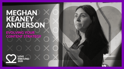 LOVE INBOUND 2020: Meghan Keaney Anderson - Evolving your content strategy.