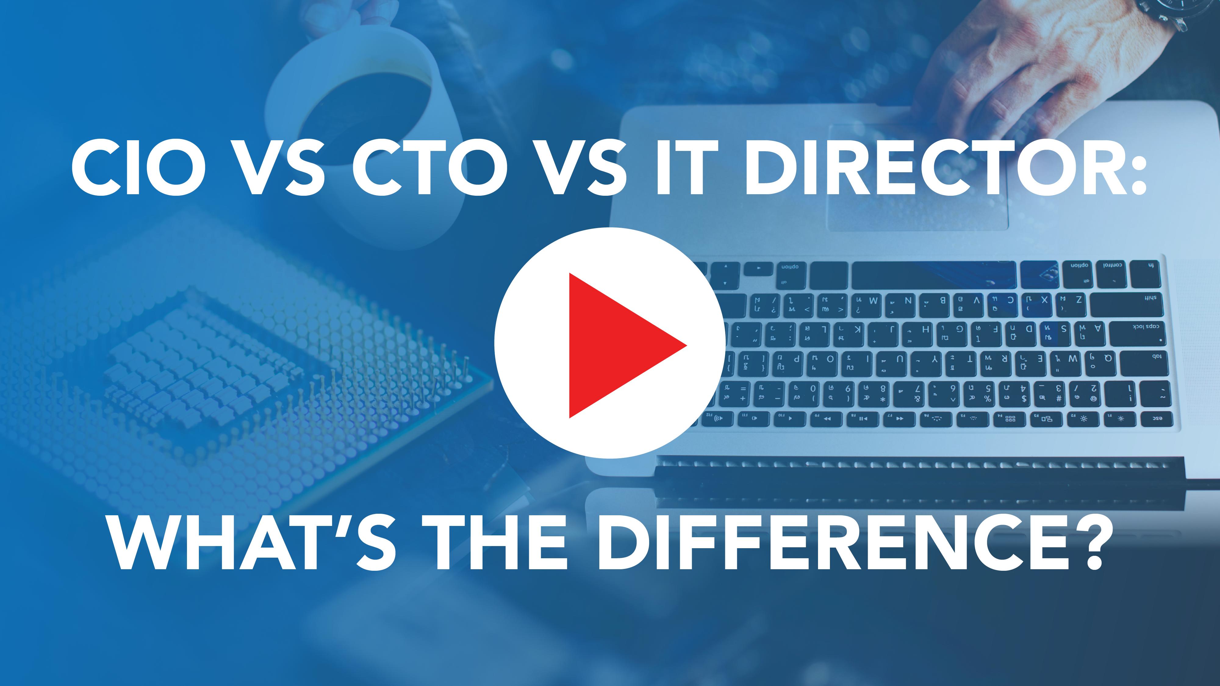 Preview CIO CTO IT CIO vs CTO vs IT Director- What's the difference