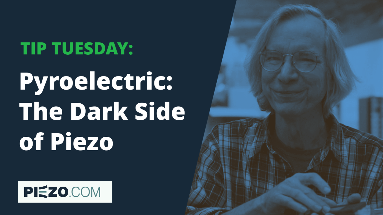 watch our Tip Tuesday video about the pyroelectric effect by our piezo expert Rob Carter