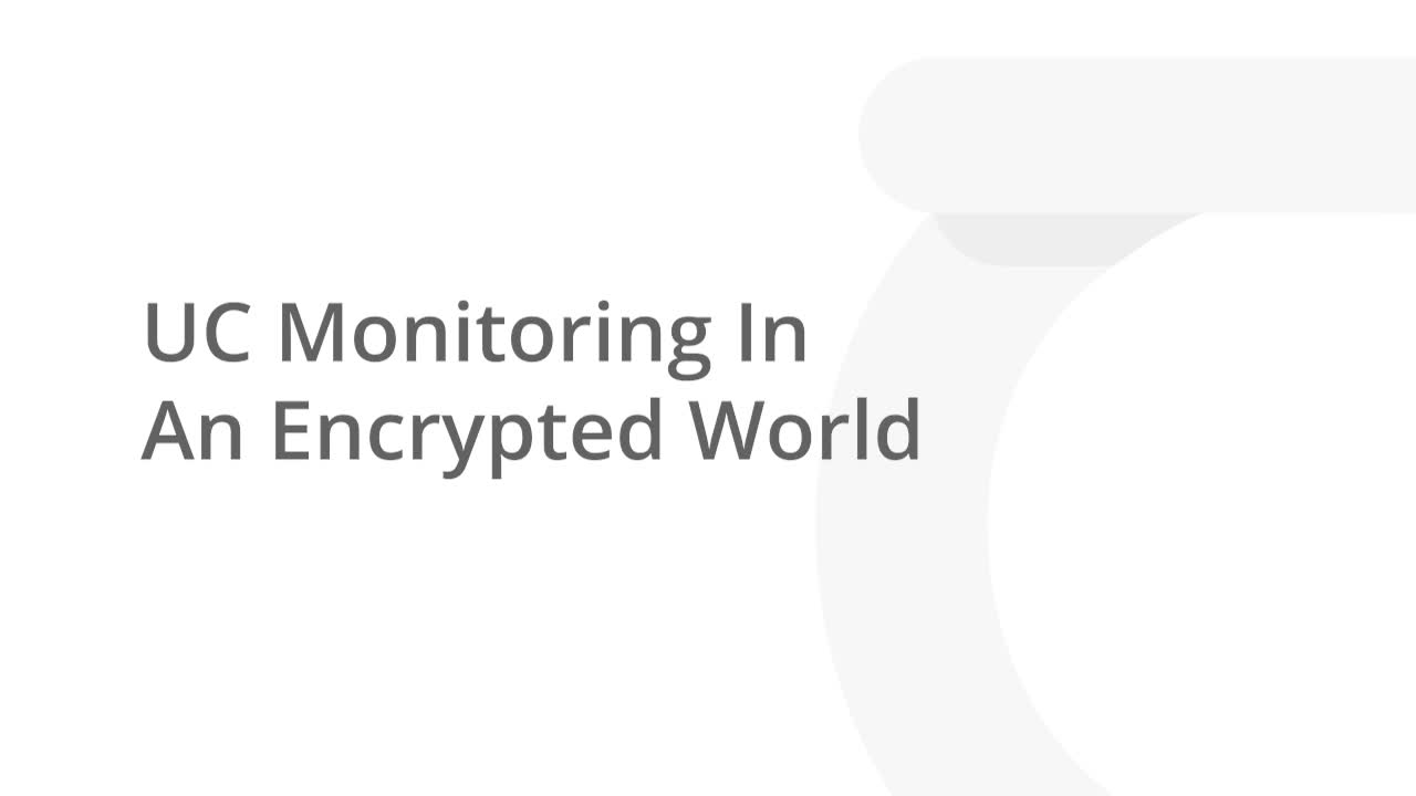 Unified Communications Monitoring in an Encrypted World
