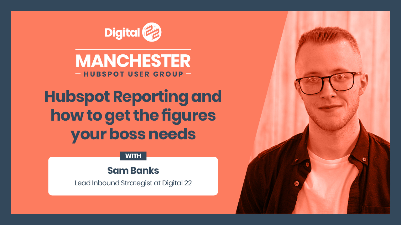HubSpot reporting and how to get the figures your boss needs - Samuel Banks.