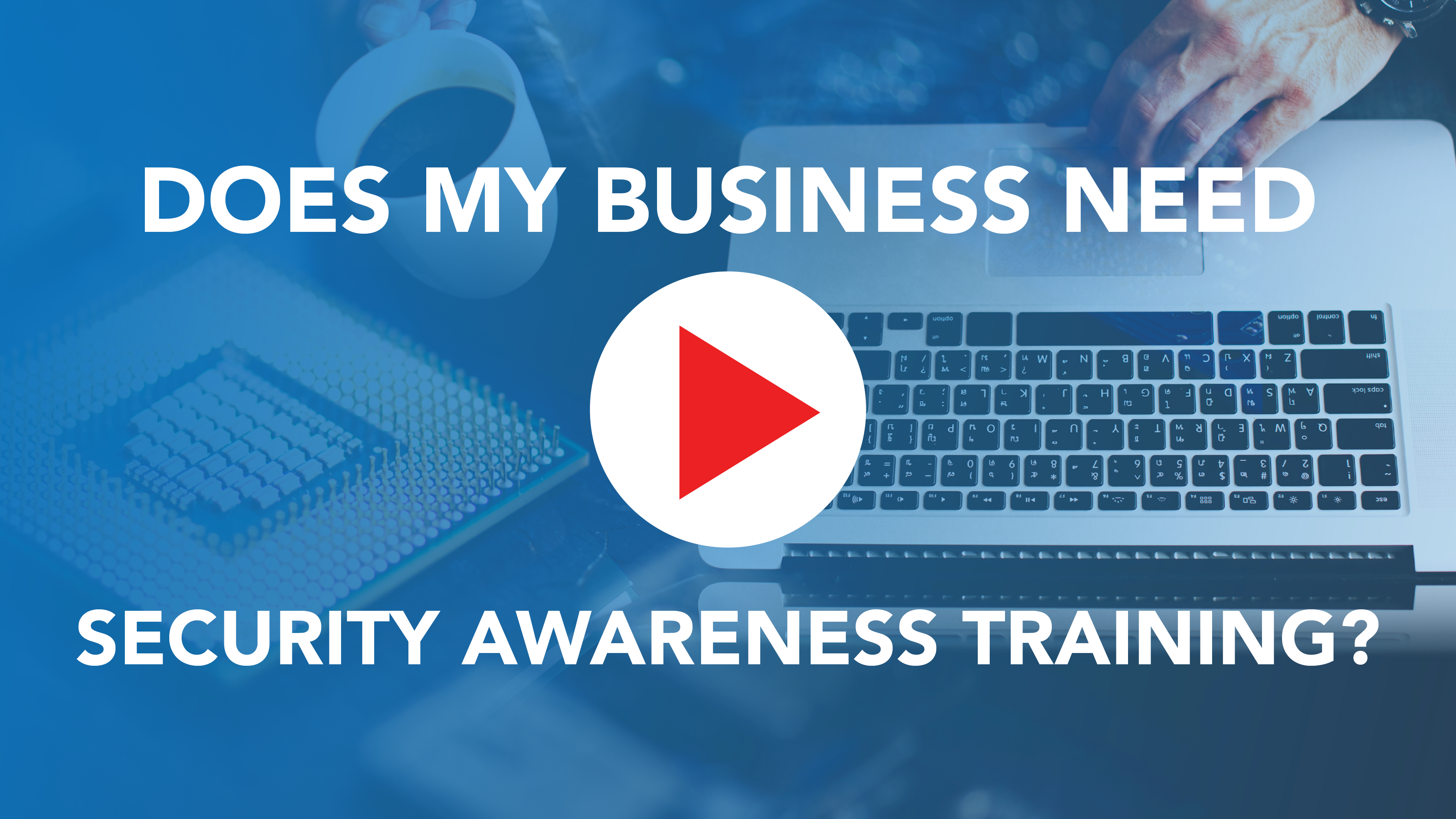 Does My Business Need Security Awareness Training