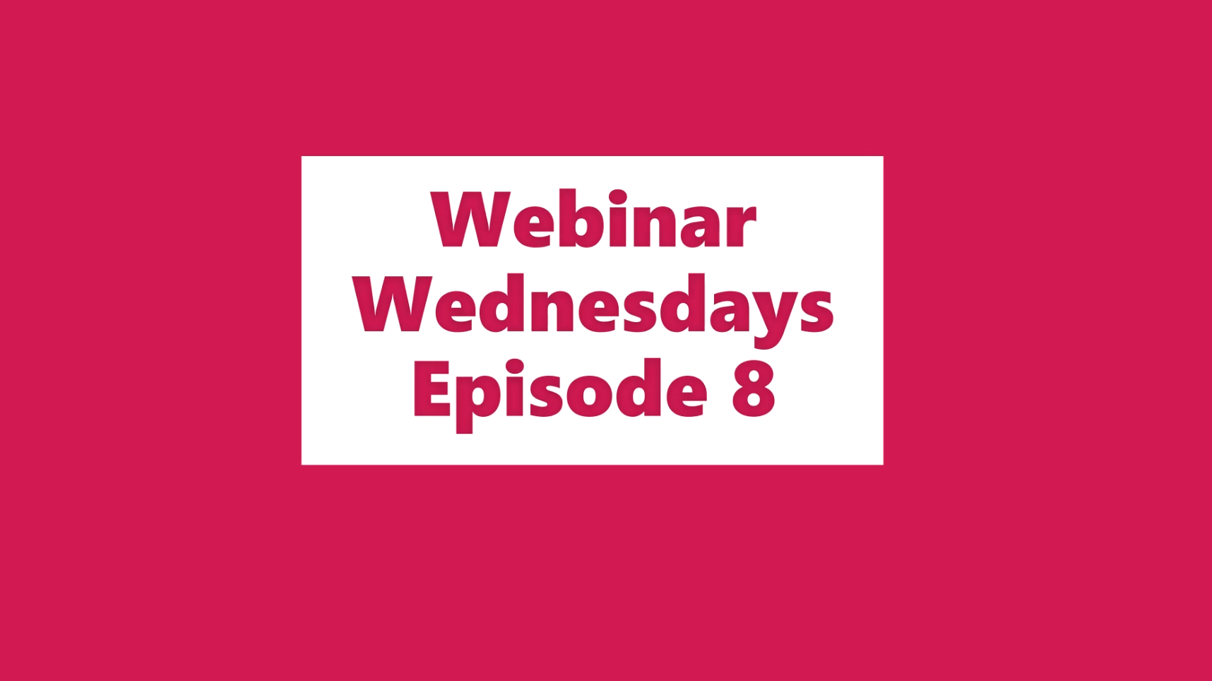 Webinar Wednesdays Episode 8 (a)
