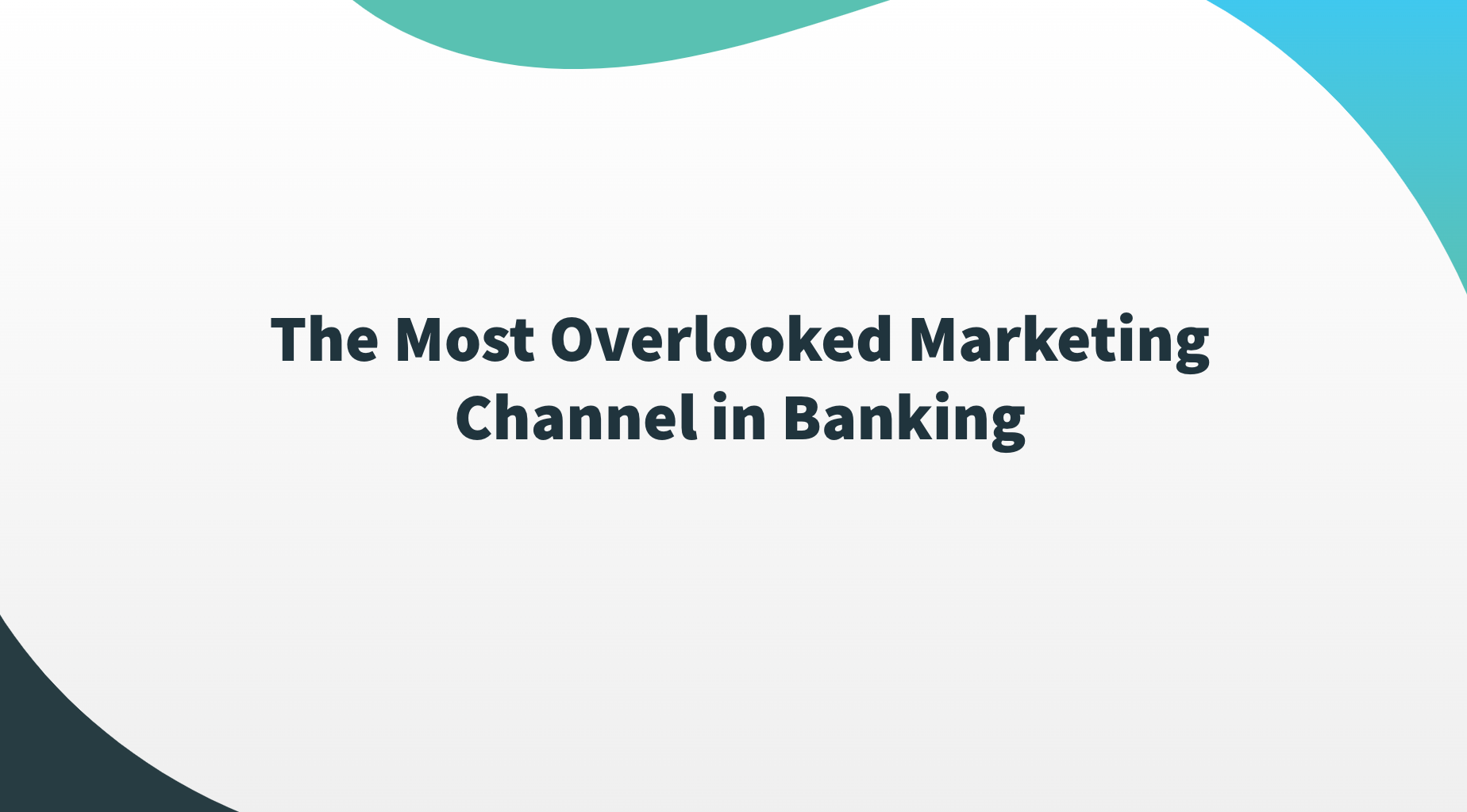 The Most Overlooked Marketing Channel in Banking