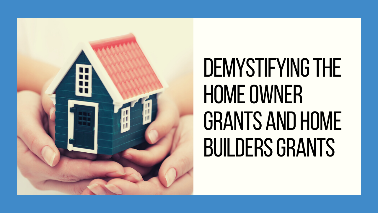 Demystifying the Home Owner Grants & Home Builders Grants