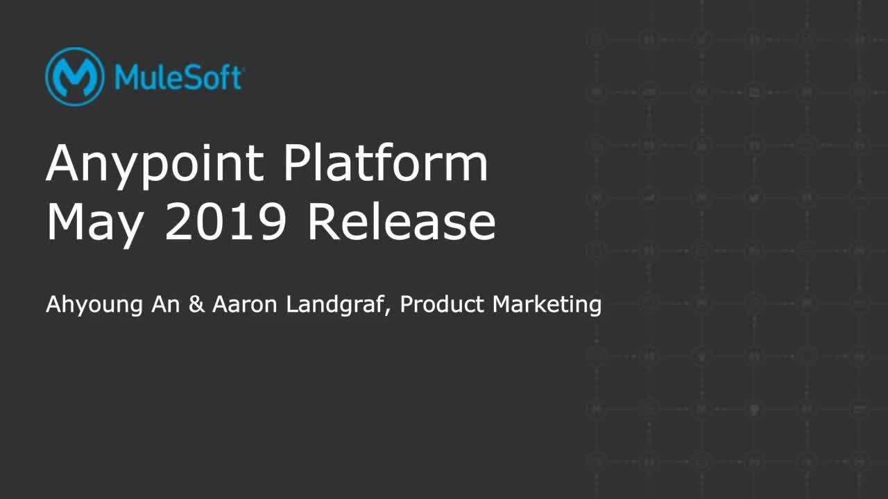 What's New with Anypoint Platform - May 2019