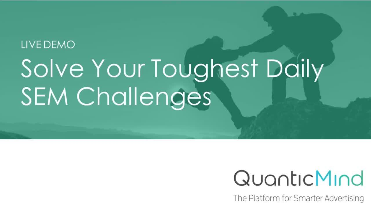 Live Demo - Solve Your Toughest Daily SEM Challenges - QuanticMind