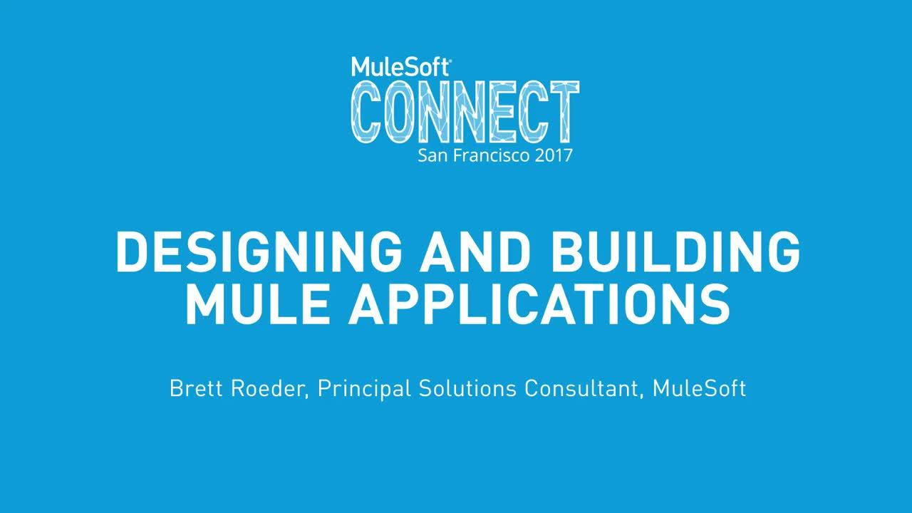 CONNECT 2017: Designing and Building Mule Applications