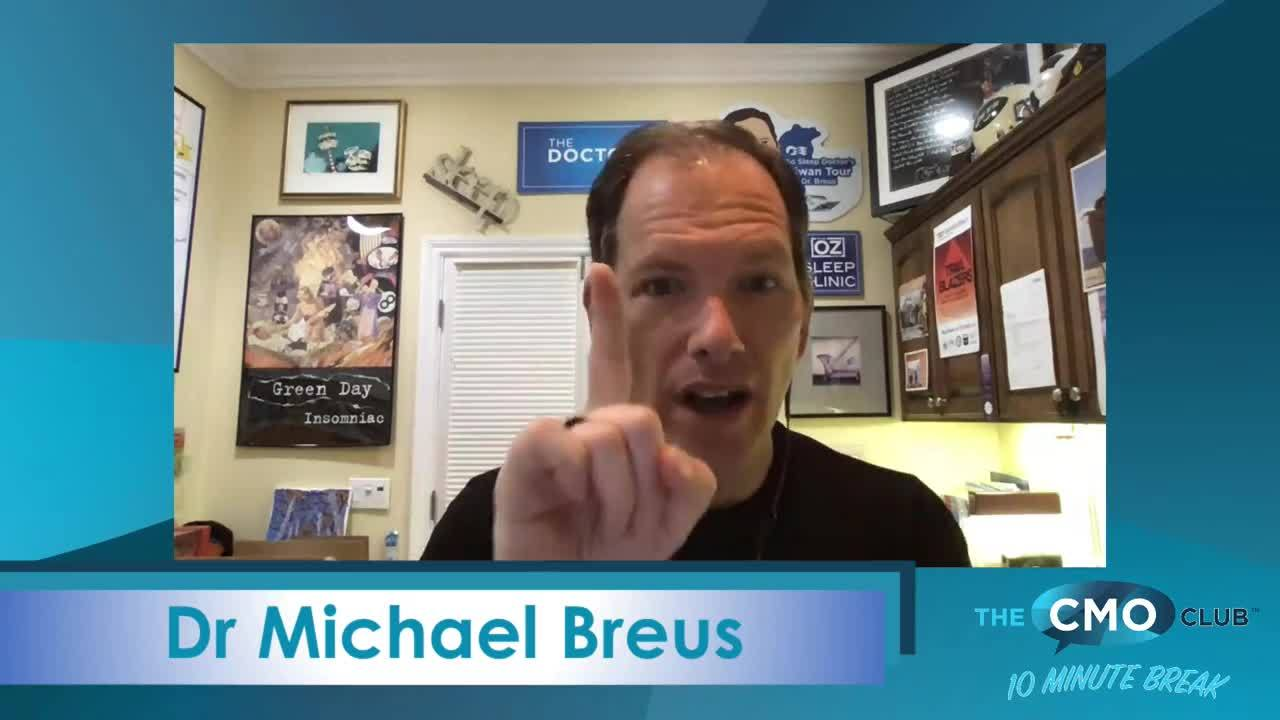 The CMO Club 10 Minute Break with Dr. Michael Breus, The Sleep Doctor
