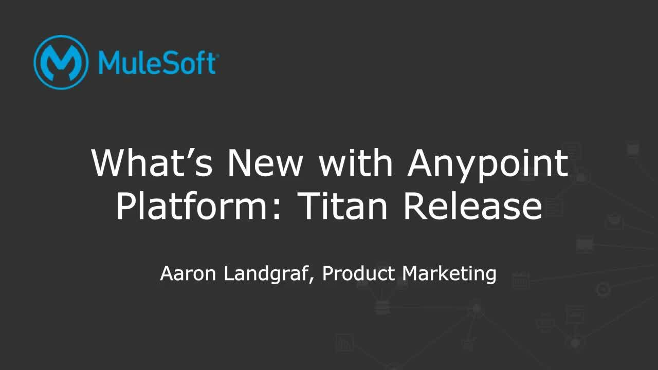 Webinar: What's New with Anypoint Platform - Titan Release