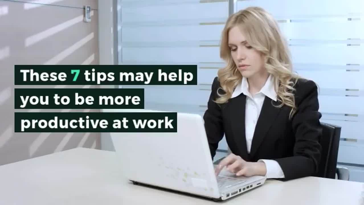 7 tips to help you be more productive at work