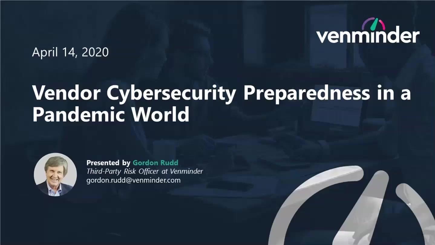 2020 04-14 Venminders Vendor Cybersecurity Preparedness in a Pandemic World Webinar