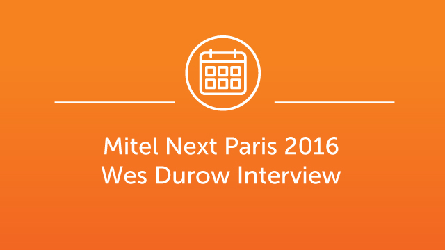 Mitel Next Paris 2016 - Wes Durow Interview