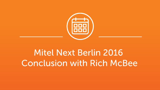 Mitel Next Berlin Jan 2016 Conclusion with Rich McBee