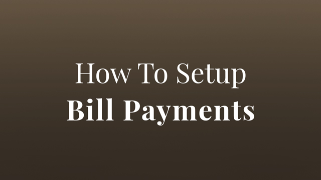 How To Setup Bill Payments, play video
