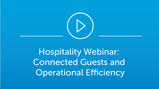 Hospitality Webinar - Connected Guests and Operational Efficiency