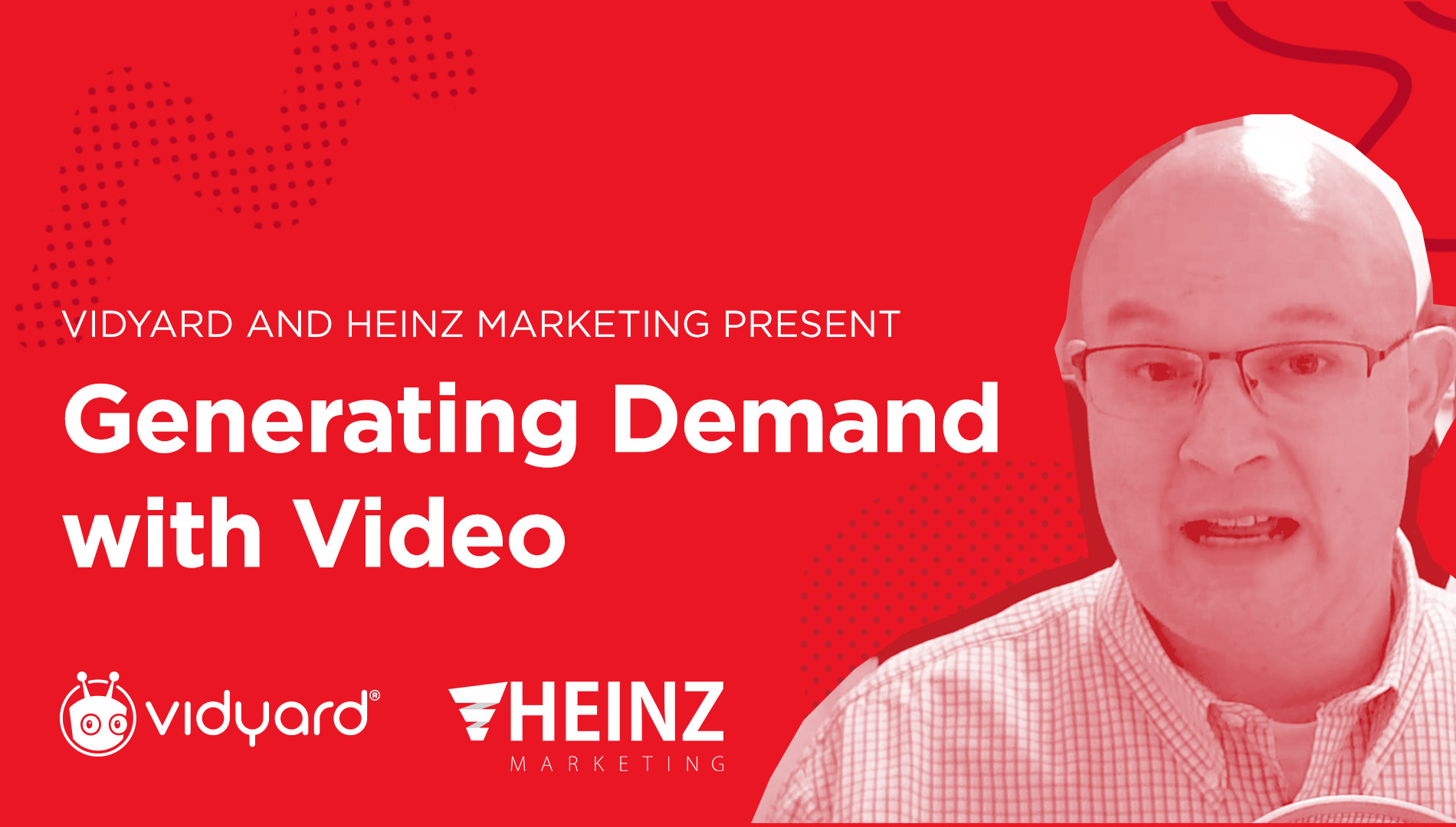 Generating Demand with Video<br>Presented with Heinz Marketing