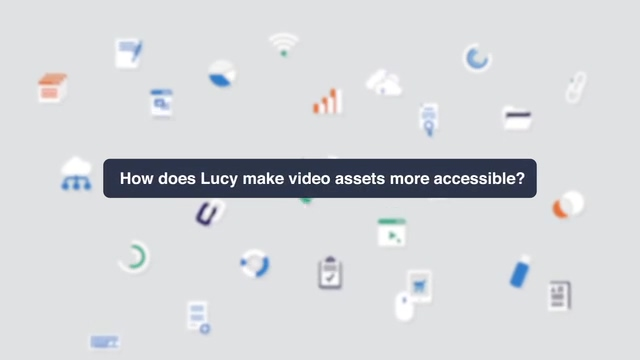 4. How does Lucy make video assets more accessible_ (1)