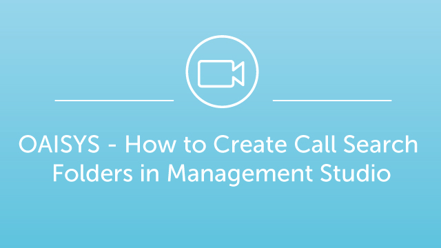 OAISYS - How to Create Call Search Folders in Management Studio