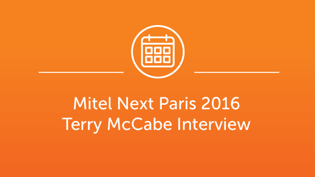 Mitel Next Paris 2016 - Terry McCabe Interview