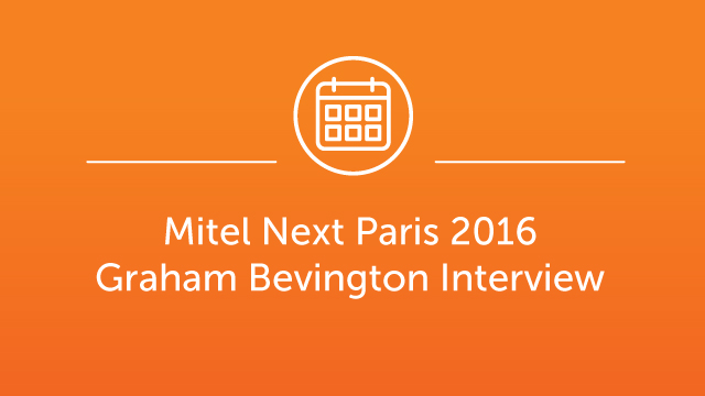 Mitel Next Paris 2016 - Interview Graham Bevington