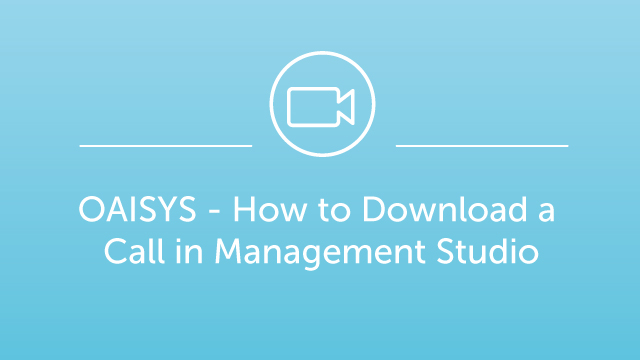 OAISYS - How to Download a Call in Management Studio