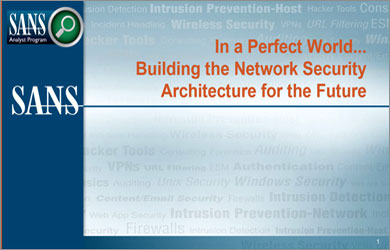 In a Perfect World…Building the Network Security Architecture for the Future