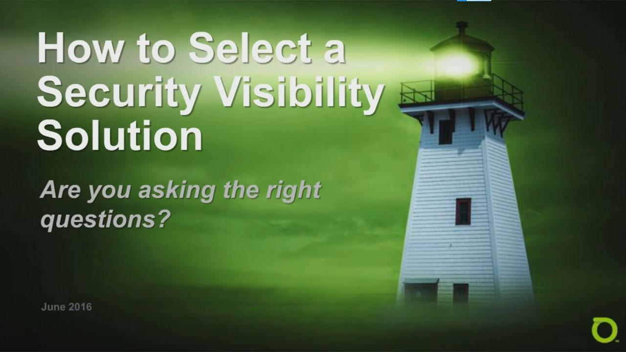 How to Select Security Visibility Solution