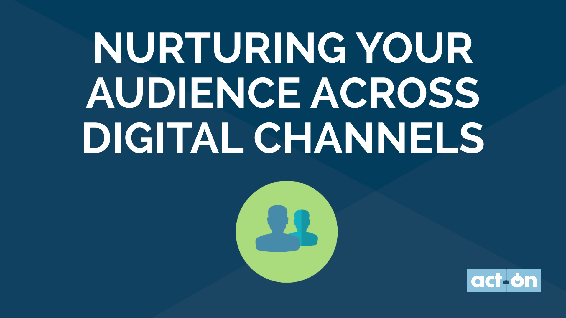 Nurturing Your Audience Across Digital Channels